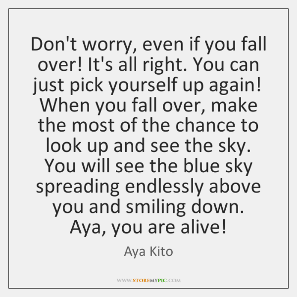 Don't worry, even if you fall over! It's all right. You can ...