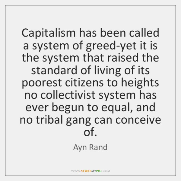 Capitalism has been called a system of greed-yet it is the system ...