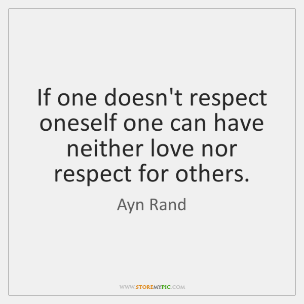 If one doesn't respect oneself one can have neither love nor respect ...