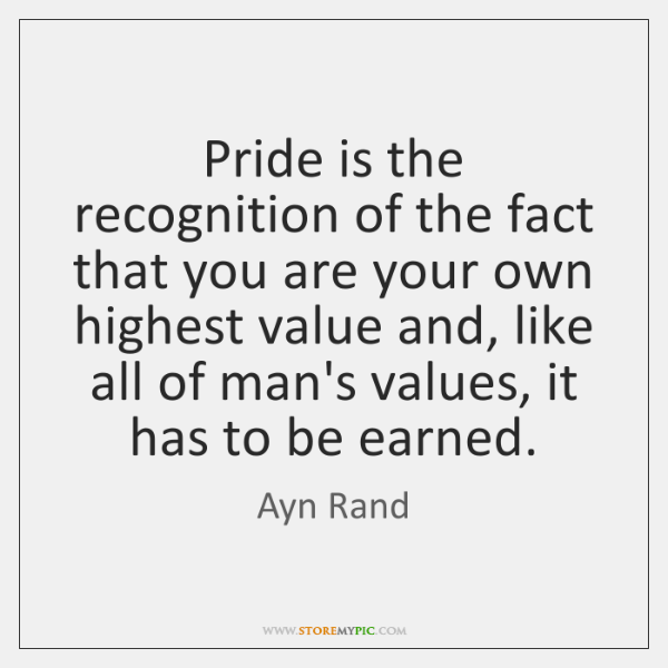 Pride is the recognition of the fact that you are your own ...