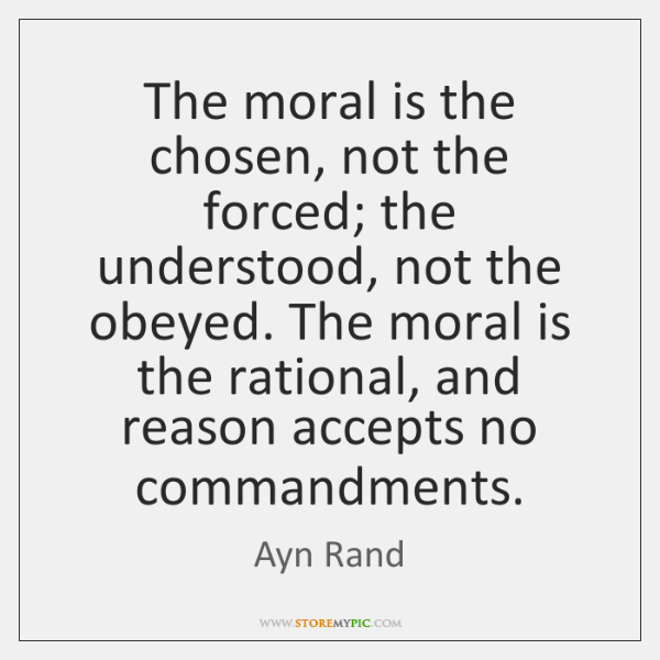 The moral is the chosen, not the forced; the understood, not the ...