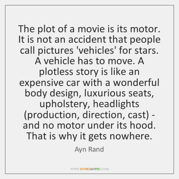 The plot of a movie is its motor. It is not an ...