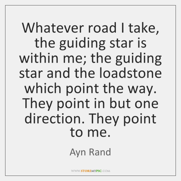 Whatever road I take, the guiding star is within me; the guiding ...