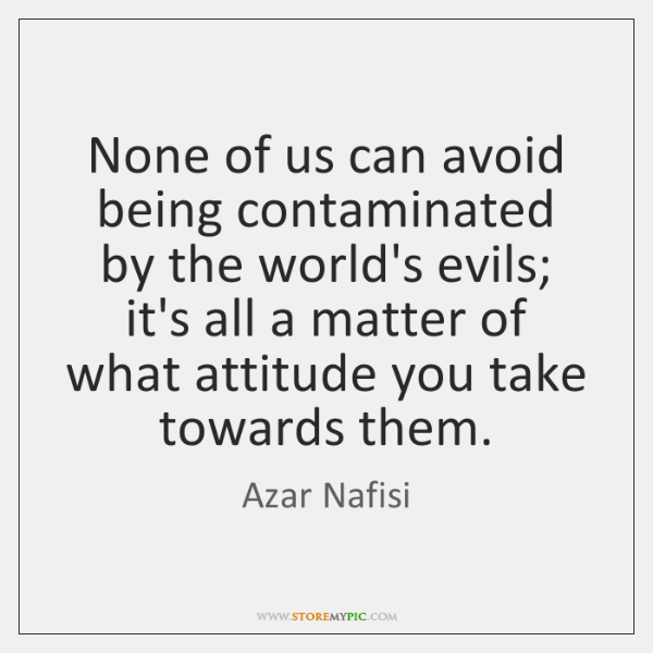 None of us can avoid being contaminated by the world's evils; it's ...