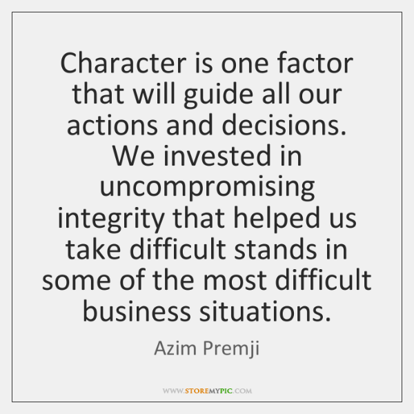 Character is one factor that will guide all our actions and decisions.  ...