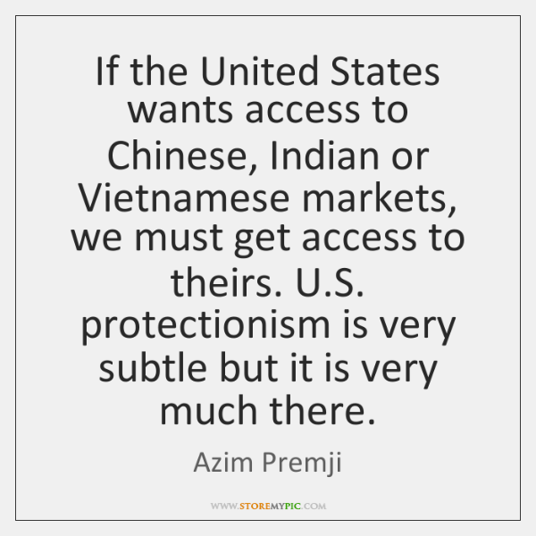 If the United States wants access to Chinese, Indian or Vietnamese markets, ...