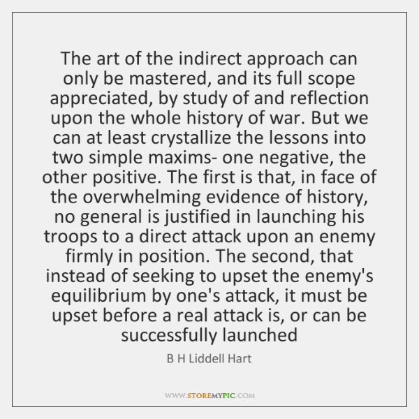 The art of the indirect approach can only be mastered, and its ...