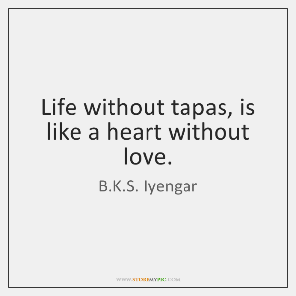Life without tapas, is like a heart without love.