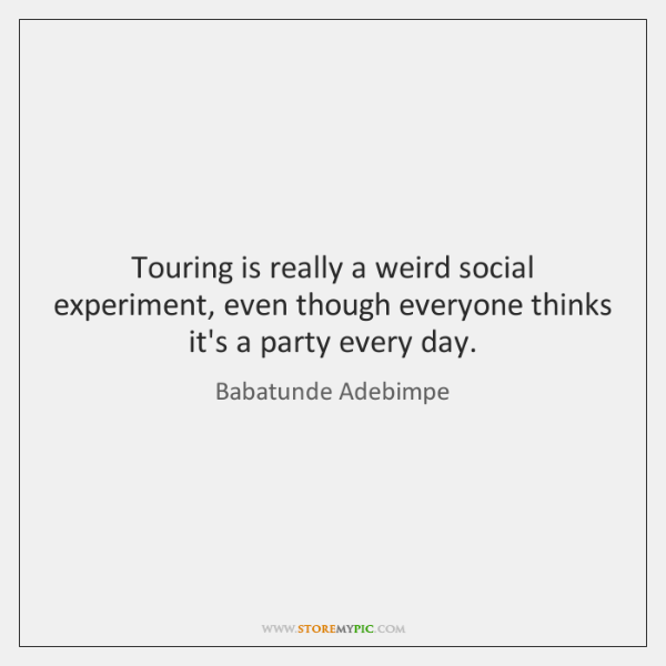 Touring is really a weird social experiment, even though everyone thinks it's ...
