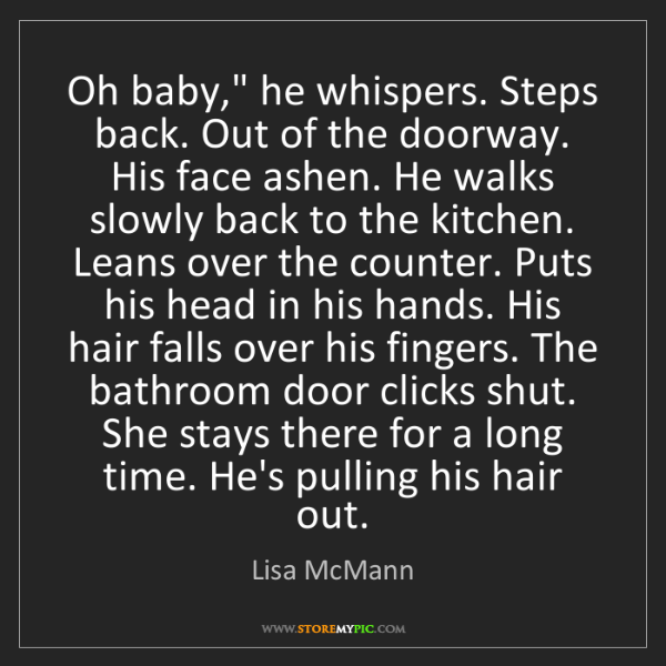"""Lisa McMann: Oh baby,"""" he whispers. Steps back. Out of the doorway...."""