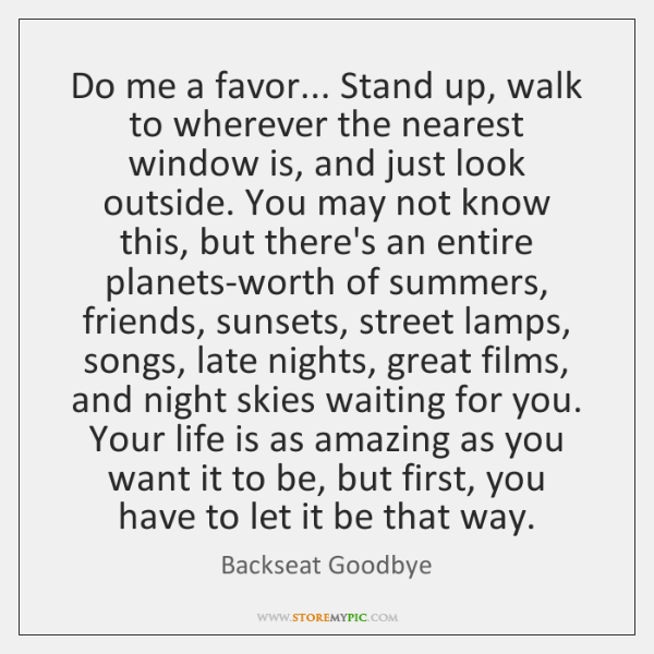 Do me a favor... Stand up, walk to wherever the nearest window ...