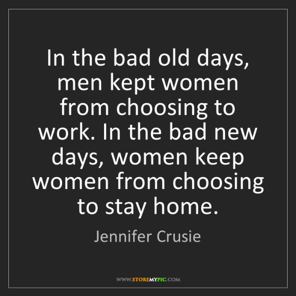 Jennifer Crusie: In the bad old days, men kept women from choosing to...