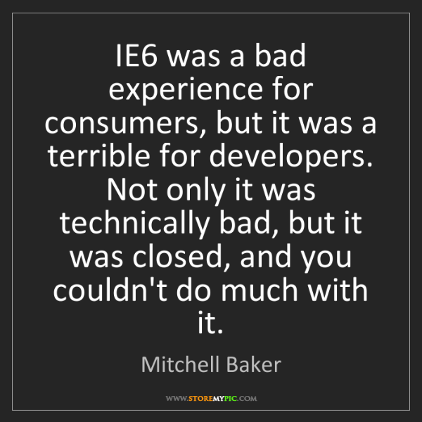 Mitchell Baker: IE6 was a bad experience for consumers, but it was a...