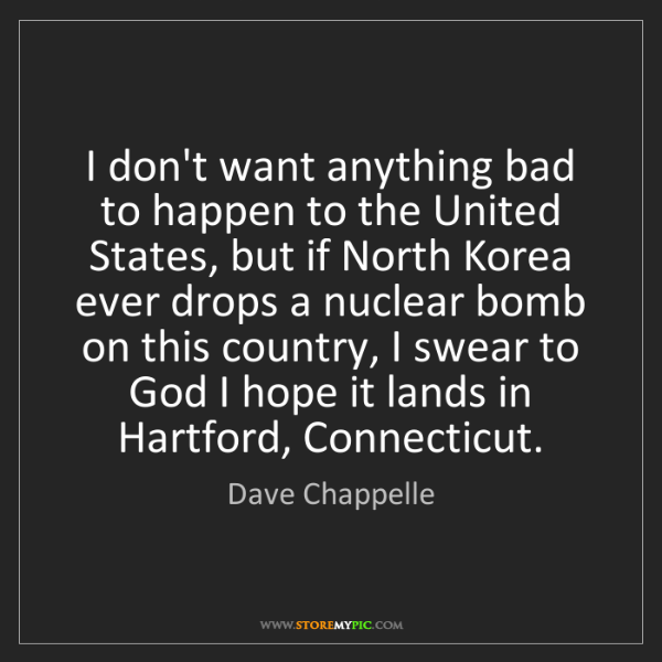 Dave Chappelle: I don't want anything bad to happen to the United States,...