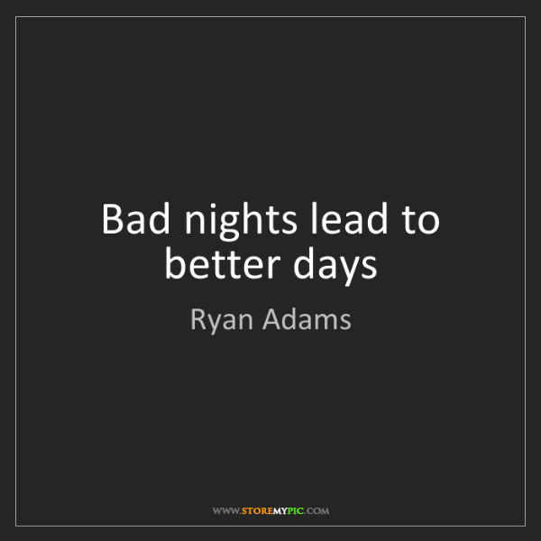 Ryan Adams: Bad nights lead to better days