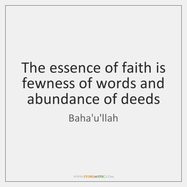 The essence of faith is fewness of words and abundance of deeds