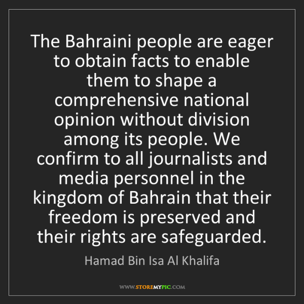 Hamad Bin Isa Al Khalifa: The Bahraini people are eager to obtain facts to enable...