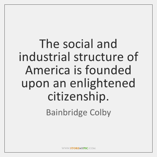 The social and industrial structure of America is founded upon an enlightened ...