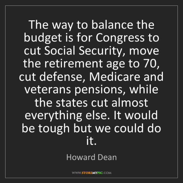 Howard Dean: The way to balance the budget is for Congress to cut...
