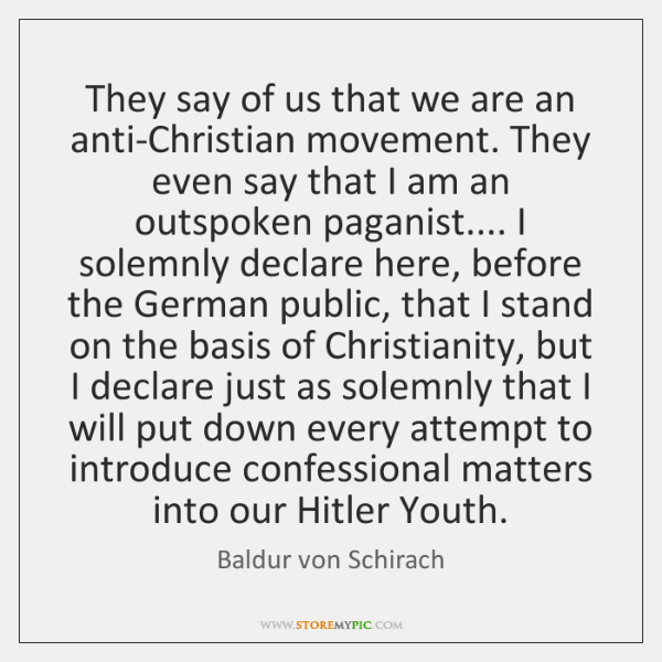 They say of us that we are an anti-Christian movement. They even ...