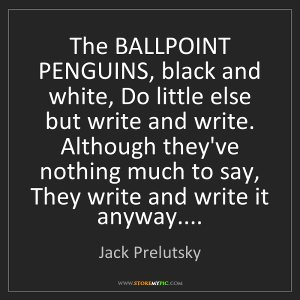 Jack Prelutsky: The BALLPOINT PENGUINS, black and white, Do little else...