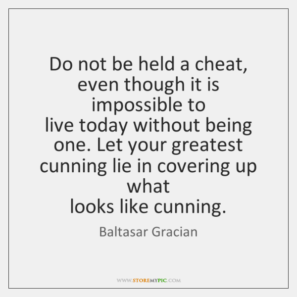 Do not be held a cheat, even though it is impossible to  ...