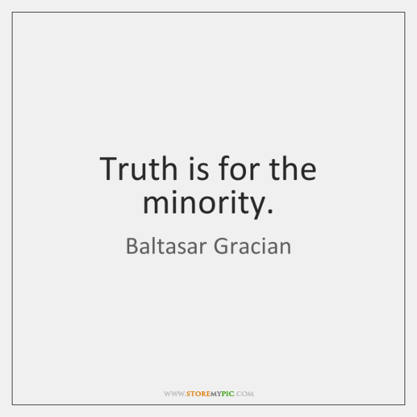 Truth is for the minority.