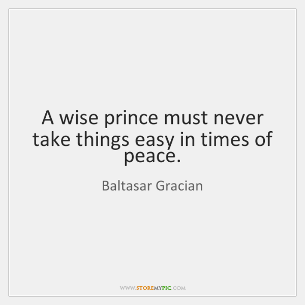 A wise prince must never take things easy in times of peace.