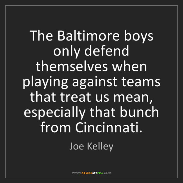 Joe Kelley: The Baltimore boys only defend themselves when playing...