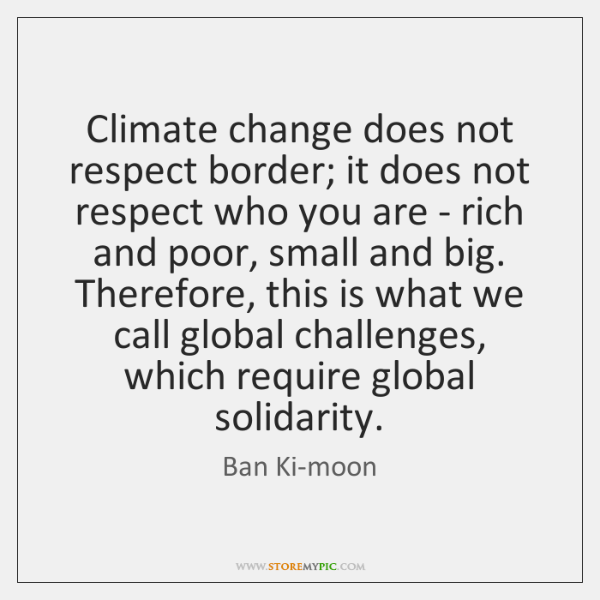Climate change does not respect border; it does not respect who you ...