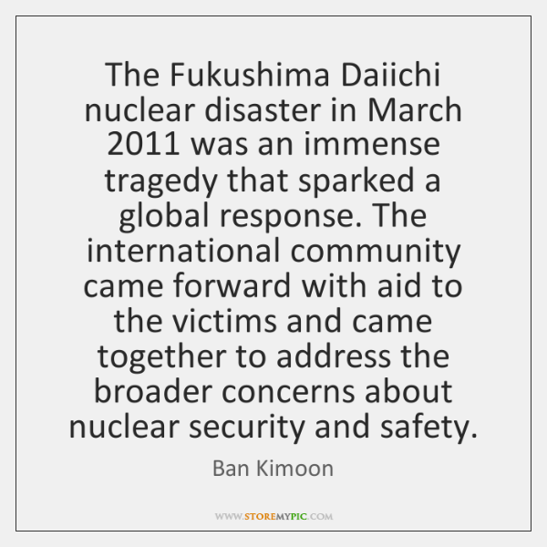 The Fukushima Daiichi nuclear disaster in March 2011 was an immense tragedy that ...