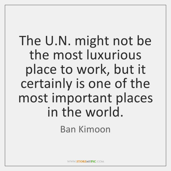 The U.N. might not be the most luxurious place to work, ...