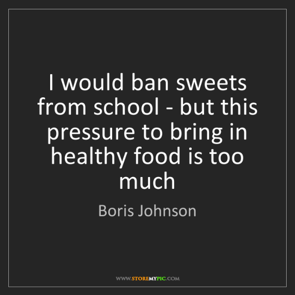 Boris Johnson: I would ban sweets from school - but this pressure to...