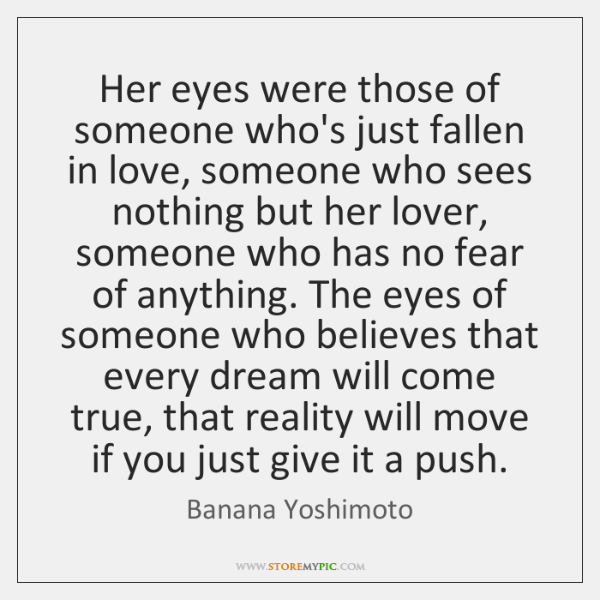 Her eyes were those of someone who's just fallen in love, someone ...