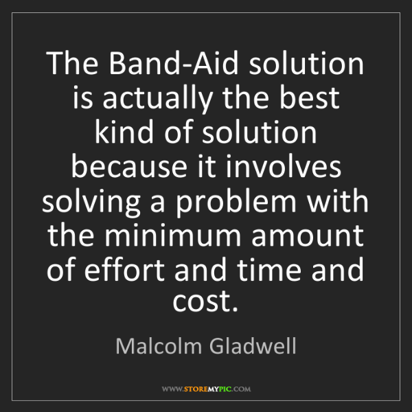 Malcolm Gladwell: The Band-Aid solution is actually the best kind of solution...