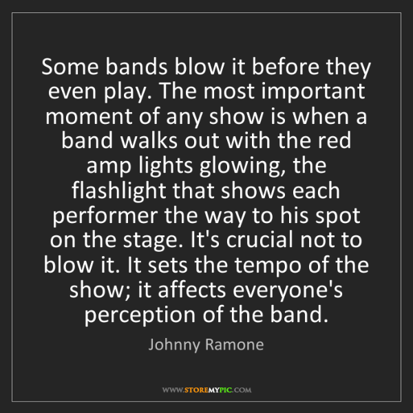 Johnny Ramone: Some bands blow it before they even play. The most important...