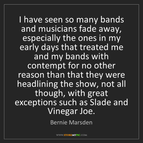 Bernie Marsden: I have seen so many bands and musicians fade away, especially...