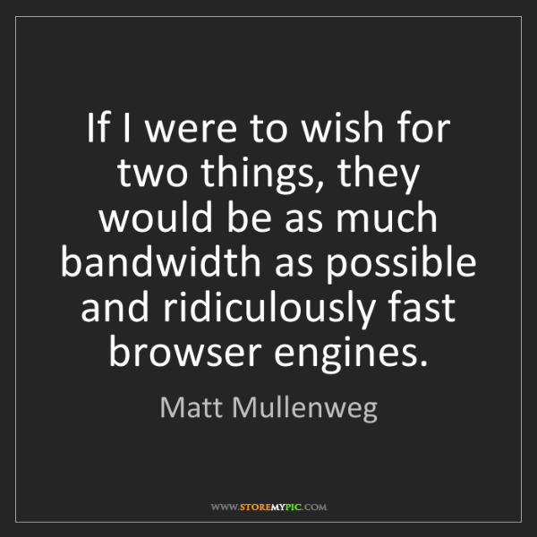 Matt Mullenweg: If I were to wish for two things, they would be as much...