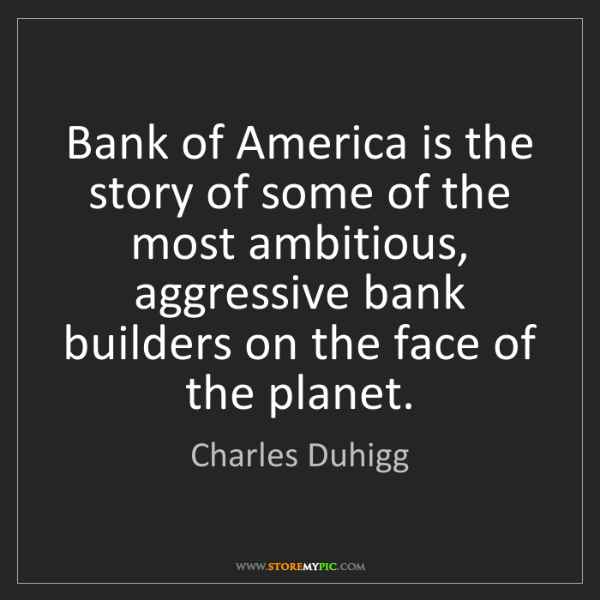 Charles Duhigg: Bank of America is the story of some of the most ambitious,...