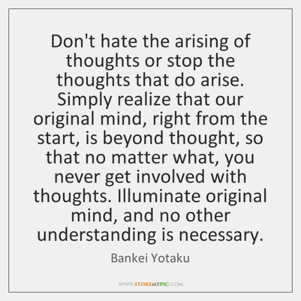 Don't hate the arising of thoughts or stop the thoughts that do ...