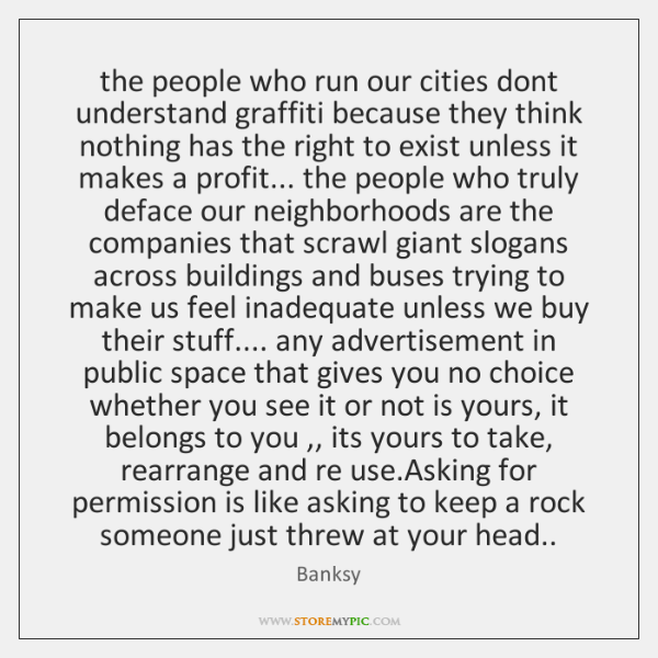 the people who run our cities dont understand graffiti because they think ...