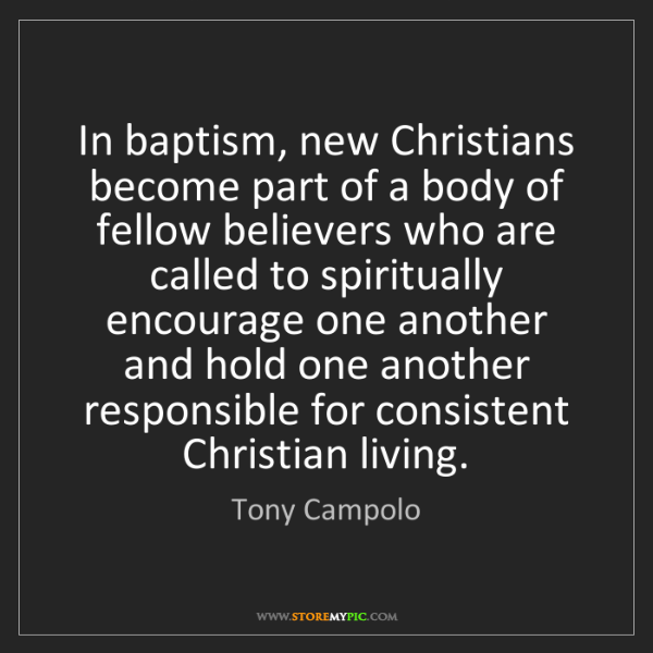 Tony Campolo: In baptism, new Christians become part of a body of fellow...