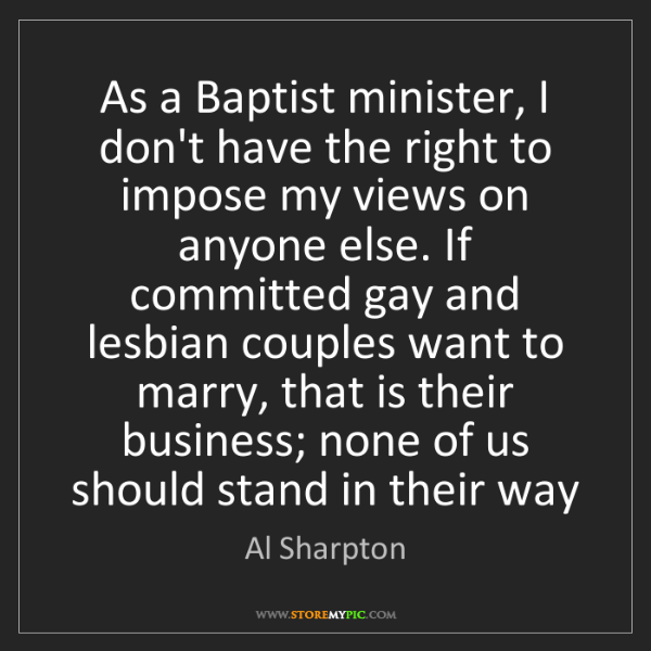 Al Sharpton: As a Baptist minister, I don't have the right to impose...