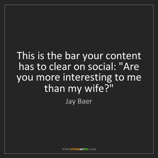 Jay Baer: This is the bar your content has to clear on social:...