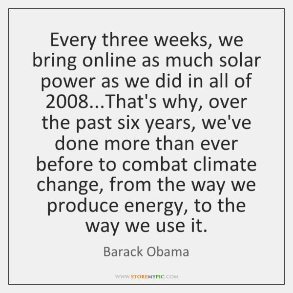 Every three weeks, we bring online as much solar power as we ...