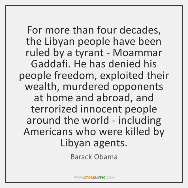 For more than four decades, the Libyan people have been ruled by ...
