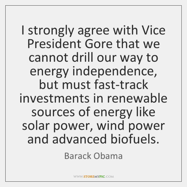 I strongly agree with Vice President Gore that we cannot drill our ...