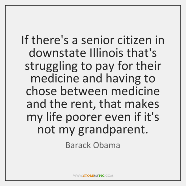 If there's a senior citizen in downstate Illinois that's struggling to pay ...