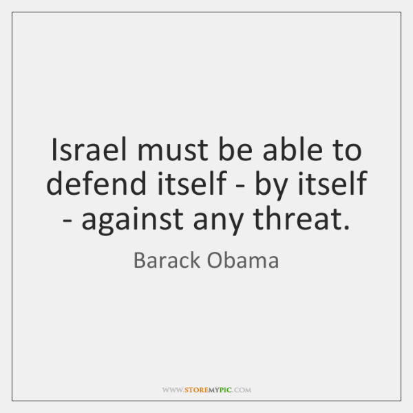 Israel must be able to defend itself - by itself - against ...