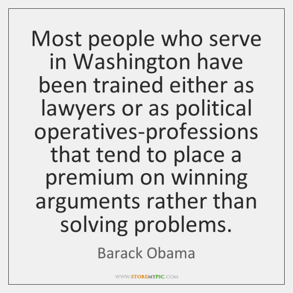 Most people who serve in Washington have been trained either as lawyers ...